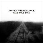 need your love (single) - jasper steverlinck