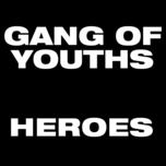 heroes (single) - gang of youths