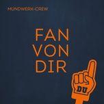 fan von dir (single) - mundwerk-crew