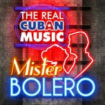 the real cuban music - mister bolero (remasterizado) - v.a