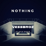 nothing (single) - vessbroz, kyle davis
