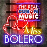 the real cuban music - miss bolero (remasterizado) - v.a