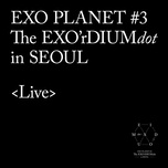 exo planet #3 - the exo'rdium(dot) (live album) - exo