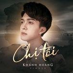 chi toi (single) - khanh hoang
