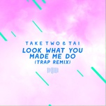 look what you made me do (trap remix) (the sharespace australia 2017) (single) - take two, tai