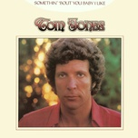 somethin' 'bout you baby i like - tom jones