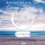 love is blue (remixes) (ep) - marcelo cic, dj thai