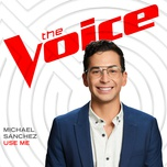 use me (the voice performance) (single) - michael sanchez