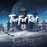 fly away (inukshuk remix) (single) - thefatrat, anjulie
