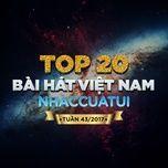 top 20 bai hat viet nam nhaccuatui tuan 43/2017 - v.a