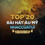 top 20 bai hat au my nhaccuatui tuan 43/2017 - v.a