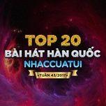 top 20 bai hat han quoc nhaccuatui tuan 43/2017 - v.a