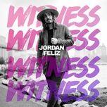 witness (single) - jordan feliz