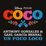 un poco loco (from coco) (single) - anthony gonzalez, gael garcia bernal