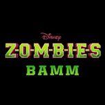 bamm (from z-o-m-b-i-e-s) (single) - milo manheim, meg donnelly, kylee russell