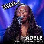 don't you worry child (the voice van vlaanderen 2017 / live) (single) - adele monheim