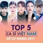 top 5 ca si viet nam - de cu mama 2017 - chi dan, dong nhi, son tung m-tp, toc tien, soobin hoang son