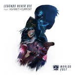 legends never die (2017 league of legends world championship) (single) - league of legends, against the current, mako, alan walker