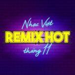 nhac viet remix hot thang 11 - dj