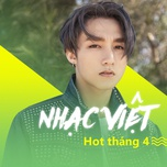 nhac viet hot thang 04/2017 - v.a