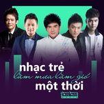 nhac tre lam mua lam gio mot thoi - chat luong lossless, 320kbps - v.a