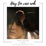 hay tin vao anh (xin loi em thanh xuan ost) (single) - hoang ky nam