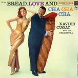 bread, love and cha cha cha - xavier cugat & his orchestra