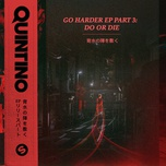 go harder ep part 3: do or die - quintino