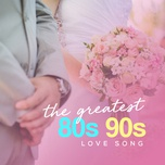 the greatest 80s 90s love songs - v.a