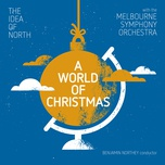 a world of christmas - the idea of north, the melbourne symphony orchestra, benjamin northey