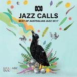 jazz calls: best of australian jazz 2017 - v.a