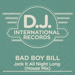 jack it all night long (house mix) (single) - bad boy bill