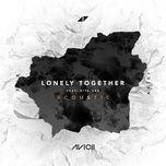 lonely together (acoustic) (single) - avicii, rita ora