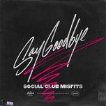 say goodbye (single) - social club misfits