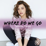where do we go (single) - teresa marie