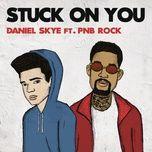 stuck on you (single) - daniel skye, pnb rock
