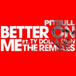 better on me (the remixes) (single) - pitbull, ty dolla $ign