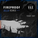 Fireproof (Single) - Vax, Teddy Sky - NhacCuaTui