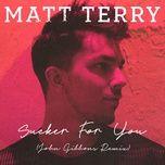 sucker for you (john gibbons remix) (single) - matt terry