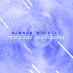 too good at goodbyes (the sharespace australia 2017) (single) - hannah waddell