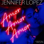amor, amor, amor (single) - jennifer lopez, wisin