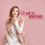 co gai oi dung khoc (single) - hanh sino