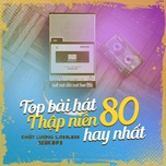 top bai hat thap nien 80 hay nhat the gioi - chat luong lossless, 320kbps - v.a