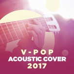 v-pop acoustic cover 2017 - v.a