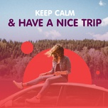 keep calm and have a nice trip - v.a