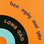 hen ngay mai yeu (yeu u de sau ost) (single) - long cao