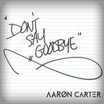 (don't) say goodbye (single) - aaron carter