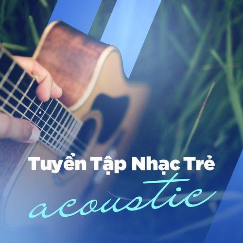 Tuyển Tập Nhạc Trẻ Acoustic