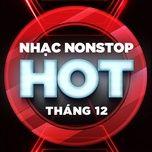 nhac nonstop hot thang 12/2017 - dj