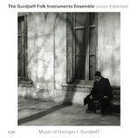 music of georges i. gurdjieff - the gurdjieff folk instruments ensemble, levon eskenian